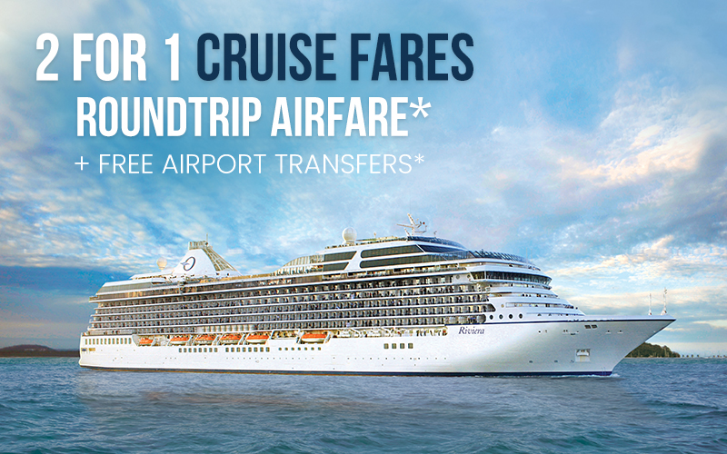 2 for 1 Cruise Fares, Roundtrip Airfare* including Free Airport Transfers*, plus choose one Free Amenity