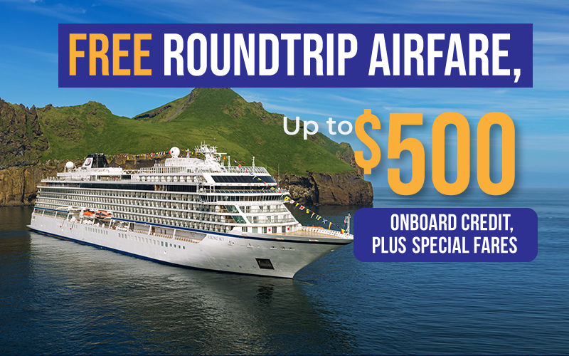 FREE Roundtrip Airfare, Up to $500 onboard credit, plusSpecial Fares