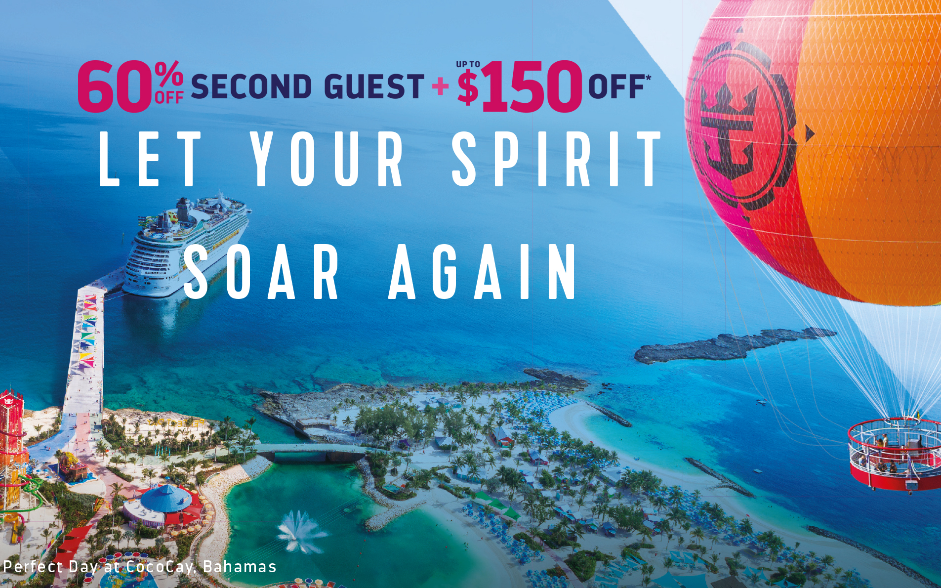 Get 60% Off Second Guest* + up to150 Off* with Royal Caribbean