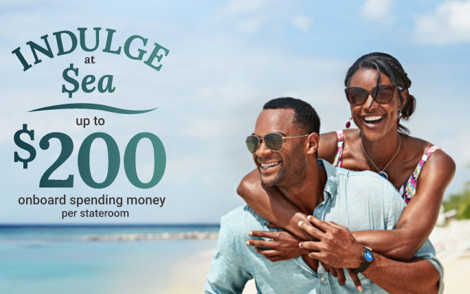 Indulge at Sea - Get up to $200 Shipboard Credit and more!