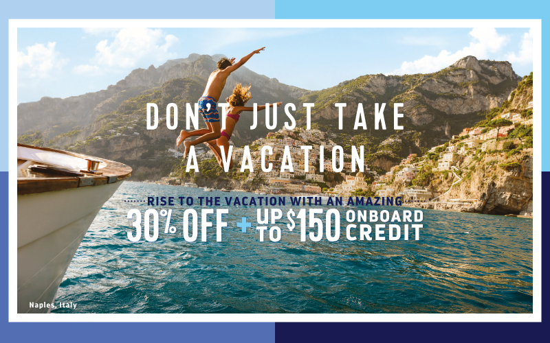 Sail with the NOW factor and enjoy 30% off + up to $150 Onboard credit