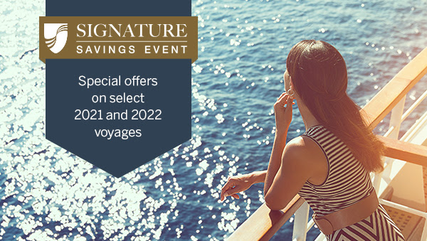 Signature Savings Event with Seabourn. Up to $2,300 Shipboard Credit, 50% Reduced Deposit*, Internet Package and Category Upgrade