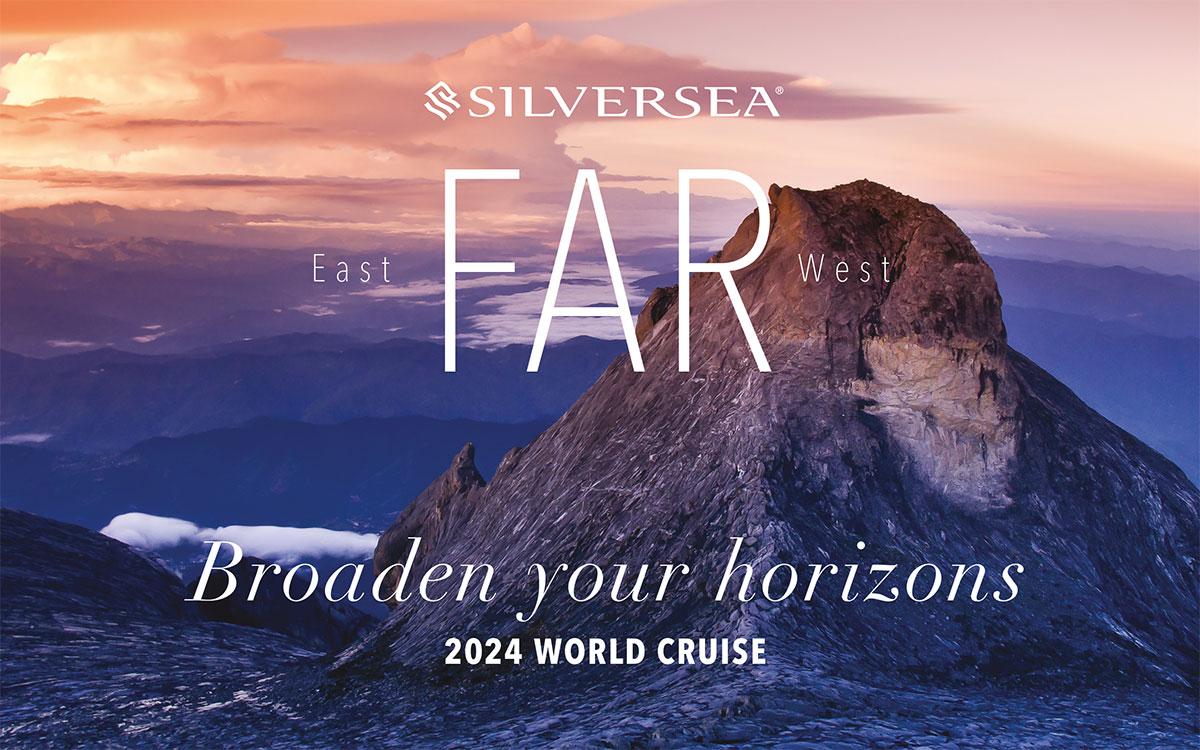 Silversea 2024 World Cruise - East FAR West, Broaden your horizons