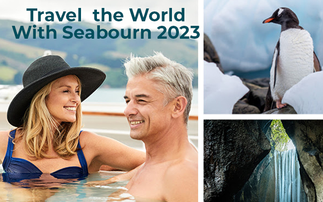 Travel the World with Seabourn 2023 Epic Voyages creating memories that will last a lifetime