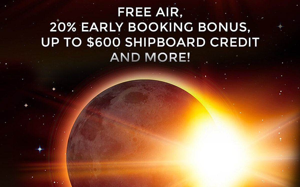 Travel to see the Solar Eclipse and Get FREE Air, 20% Early Booking Bonus, Up to $600 Shipboard Credit and More!