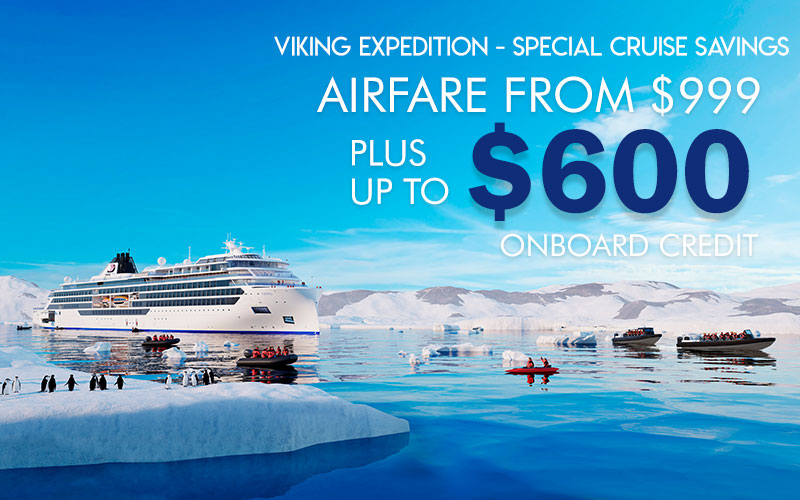 Viking Expedition - Special Cruise Savings, Airfare from $999*, plus enjoy up to  $600 onboard credit*