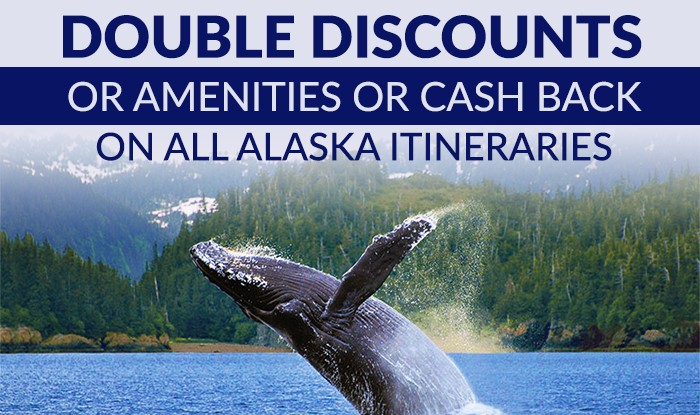 ALASKA CRUISE SALE - DOUBLE DISCOUNTS OR AMENITIES OR CASH BACK
