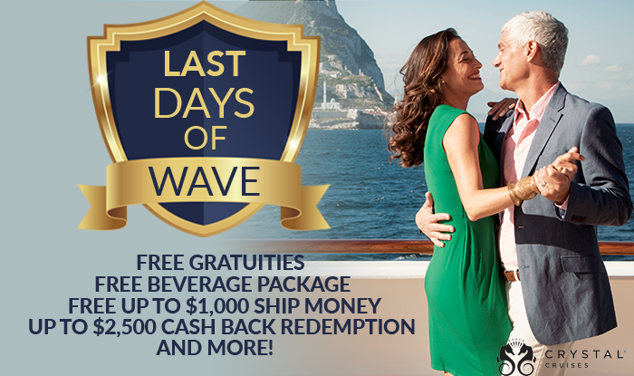 Crystal Cruise Sale! Last Chance to Receive Wave Season Amenities!