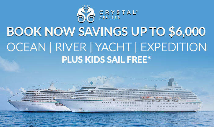 Crystal Cruises - Up to $6,000 Savings when you book before March 31st