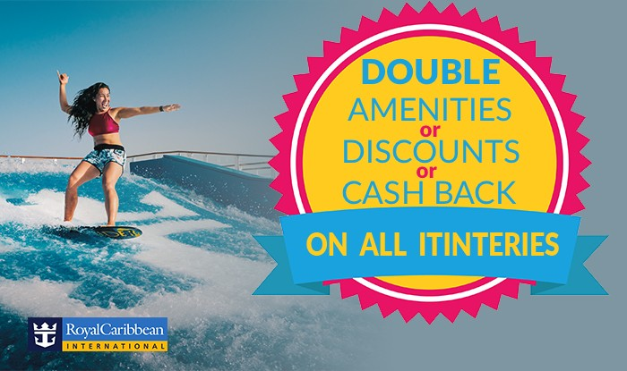 DOUBLE DISCOUNTS OR AMENITIES OR CASHBACK ON ALL ROYAL CARIBBEAN SAILINGS