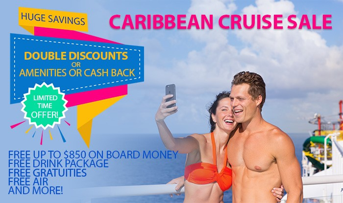 DOUBLE DISCOUNTS OR AMENITIES OR CASHBACK ON ALL CARIBBEAN SAILINGS!