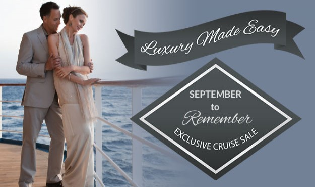 Luxury Made Easy! September to Remember Cruise Sale