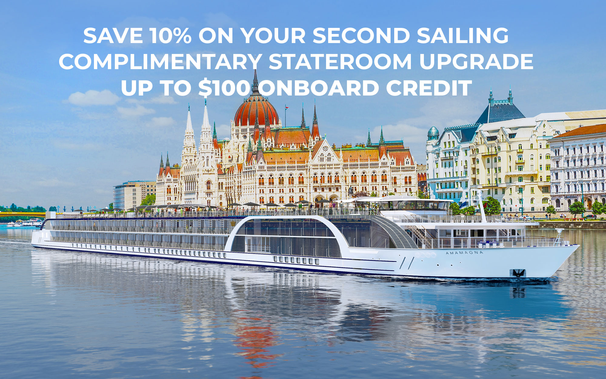 Save 10% on your second sailing, Complimentary Stateroom Upgrade, up to $100 onboard credit