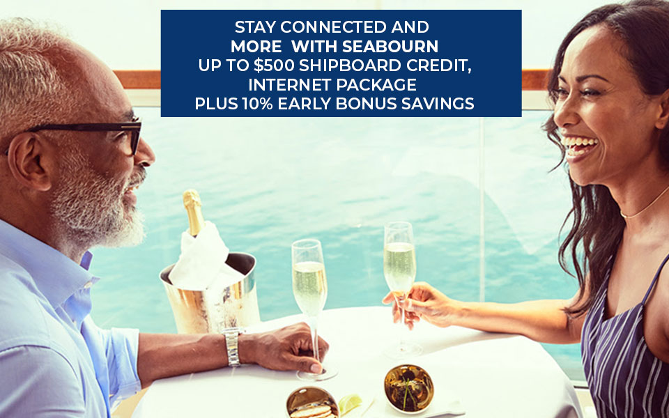 Stay Connected and More With Seabourn - Up to $500 Shipboard Credit, Internet Package plus 10% Early Bonus Savings
